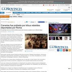 Canarias fue poblada por tribus rebeldes deportadas por Roma