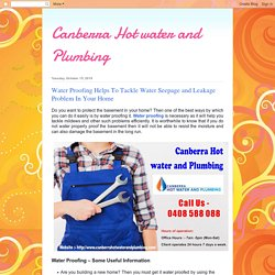Canberra Hot water and Plumbing: Water Proofing Helps To Tackle Water Seepage and Leakage Problem In Your Home