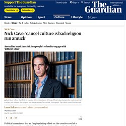 Nick Cave: 'cancel culture is bad religion run amuck'