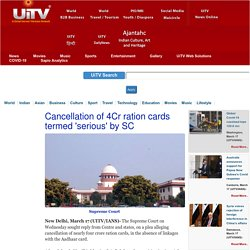 Cancellation of 4Cr ration cards termed 'serious' by SC