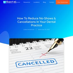 How To Reduce No-Shows & Cancellations In Your Dental Practice