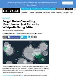 Forget Noise-Cancelling Headphones: Just Listen to Wikipedia Being Edited