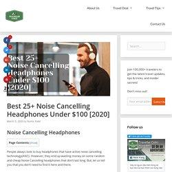Best 25+ Noise Cancelling Headphones Under $100 [2020] - Traveller Colic