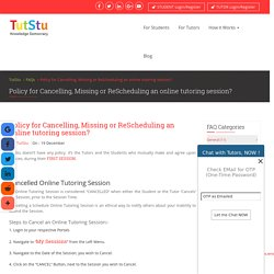 Policy for Cancelling, Missing or ReScheduling an online tutoring session?