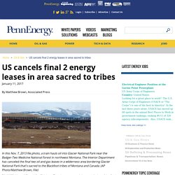 Oil and Gas: US cancels final 2 energy leases in area sacred to tribes