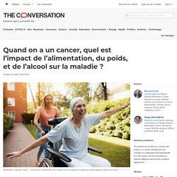 Quand on a un cancer, quel est l'impact de l'alimentation, dupoids, etdel'alcool sur lamaladie? / The conversation, octobre 2020
