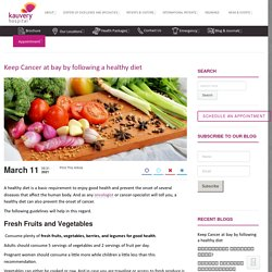 Keep Cancer at bay by following a healthy diet