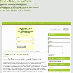 Cancer guérie par les plantes ~ Remède Naturel par les Plantes