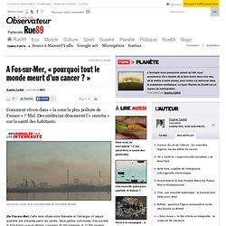 """A Fos-sur-Mer, """"pourquoi tout le monde meurt d'un cancer ?"""""""