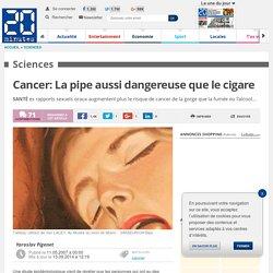 Cancer: La pipe aussi dangereuse que le cigare