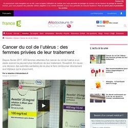 Cancer du col de l'utérus : des femmes privées de leur traitement
