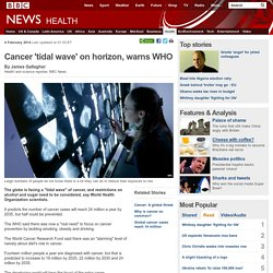 Cancer 'tidal wave' on horizon, warns WHO