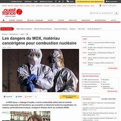 Les dangers du MOX, matériau cancérigène pour combustion nucléaire - Catastrophe