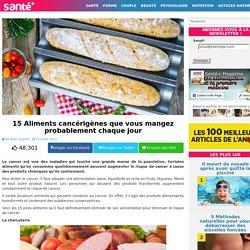 15 Aliments cancérigènes que vous mangez probablement chaque jour