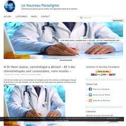 le Dr Henri Joyeux, cancérologue a déclaré « 85 % des chimiothérapies sont contestables, voire inutiles »