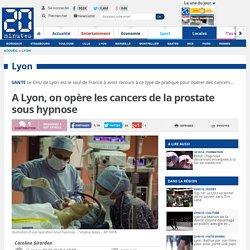 A Lyon, on opère les cancers de la prostate sous hypnose