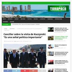"""Canciller sobre la visita de Kuczynski: """"Es una señal política importante"""" – Tarapaca Online"""
