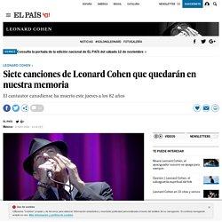 Siete canciones de Leonard Cohen que quedarán en nuestra memoria