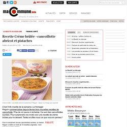 La recette du week-end, FRANCHE-COMTÉ : Recette Crème brûlée –cancoillotte abricot et pistaches actualité Besançon Franche-Comté
