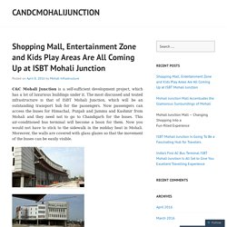 Shopping Mall, Entertainment Zone and Kids Play Areas Are All Coming Up at ISBT Mohali Junction