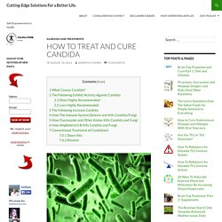 How To Treat and Cure Candida - Cutting-Edge Solutions For a Better Life.