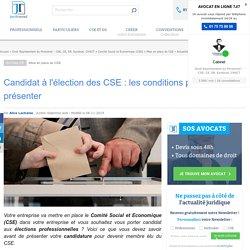 Candidat à l'élection des CSE : les conditions pour se présenter