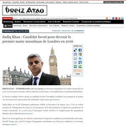 Sadiq Khan : Candidat favori pour devenir le premier maire musulman de Londres en 2016