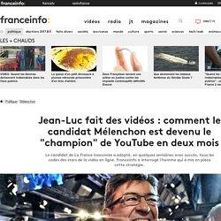 """Jean-Luc fait des vidéos : comment le candidat Mélenchon est devenu le """"champion"""" de YouTube en deux mois"""