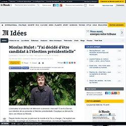 """Nicolas Hulot : """"J'ai décidé d'être candidat à l'élection présidentielle"""""""