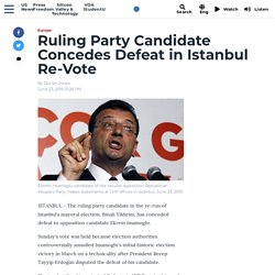 Ruling Party Candidate Concedes Defeat in Istanbul Re-Vote