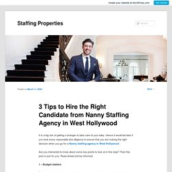 3 Tips to Hire the Right Candidate from Nanny Staffing Agency in West Hollywood