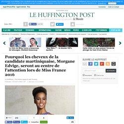 Pourquoi les cheveux de la candidate martiniquaise, Morgane Edvige, seront au centre de l'attention lors de Miss France 2016