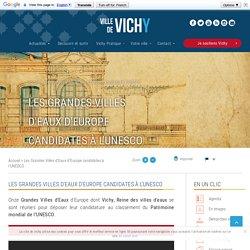 VICHY, avec les Grandes Villes d'Eaux d'Europe, CANDIDATE AU PATRIMOINE MONDIALE DE L'UNESCO