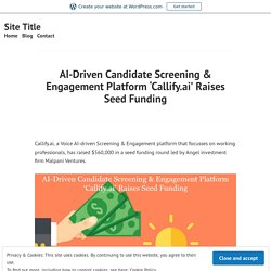AI-Driven Candidate Screening & Engagement Platform 'Callify.ai' Raises Seed Funding – Site Title