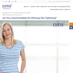 Are You a Good Candidate for Ultherapy Skin Tightening Treatment?
