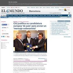 CiU justifica su candidatura europea 'de país' para enviar un 'mensaje soberanista'