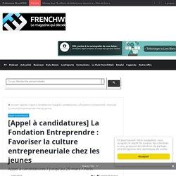 [Appel à candidatures] La Fondation Entreprendre : Favoriser la culture entrepreneuriale chez les jeunes - FrenchWeb.fr
