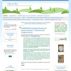 CANDIDOSE (Candida Albicans) et autres mycoses : Traitement par l'hygiène de vie