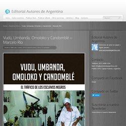 Vudú, Umbanda, Omoloko y Candomblé – Marcelo Río