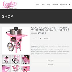 Candy floss cart machine with mobile cart - CFM-02