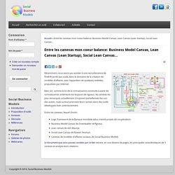 Entre les canevas mon coeur balance: Business Model Canvas, Lean Canvas (Lean Startup), Social Lean Canvas...