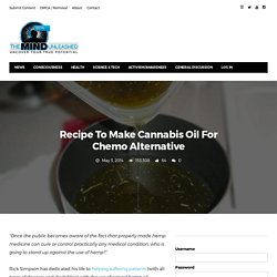 Recipe To Make Cannabis Oil For Chemo Alternative · The Mind Unleashed