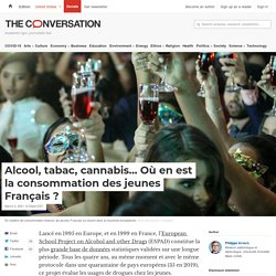 Alcool, tabac, cannabis… Où en est laconsommation desjeunes Français? / The conversation, mars 2021