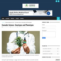 Cannabis Science- Genotypes and Phenotypes - Moreno Valley MD