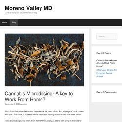 Cannabis Microdosing- A key to Work From Home? – Moreno Valley MD