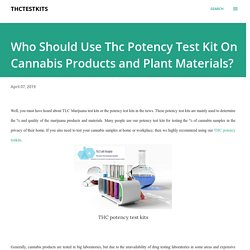Who Should Use Thc Potency Test Kit On Cannabis Products and Plant Materials?