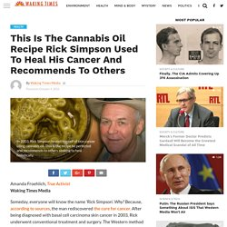 This Is The Cannabis Oil Recipe Rick Simpson Used To Heal His Cancer And Recommends To Others - Waking Times Media