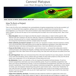 Canned Platypus » Blog Archive » How To Ruin a Project