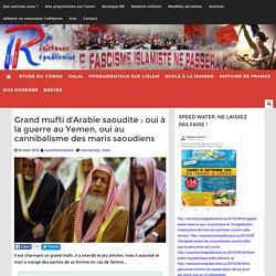Grand mufti d'Arabie saoudite : oui à la guerre au Yemen, oui au cannibalisme des maris saoudiens