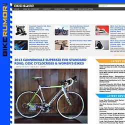 2013 Cannondale SuperSix EVO Standard Road, Disc Cyclocross & Women's Bikes